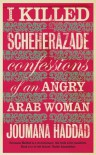 I Killed Scheherazade: Confessions of an Angry Arab Woman - Joumana Haddad, جمانة حداد