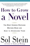 How to Grow a Novel: The Most Common Mistakes Writers Make and How to Overcome Them - Sol Stein