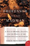 The Professor and the Madman: A Tale of Murder, Insanity and the Making of the Oxford English Dictionary - Simon Winchester