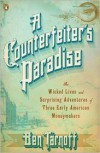 A Counterfeiter's Paradise: The Wicked Lives and Surprising Adventures of Three Early American Moneymakers - Ben Tarnoff