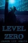 Level Zero - Jaron Lee Knuth