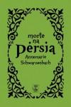 Morte na Pérsia - Annemarie Schwarzenbach, Isabel Castro Silva