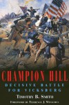Champion Hill: Decisive Battle for Vicksburg - Timothy B. Smith