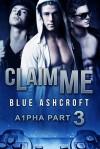 Claim Me (A1pha #3) - Blue Ashcroft