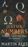 Just Six Numbers: The Deep Forces That Shape The Universe - Martin J. Rees