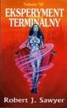 Eksperyment terminalny - Robert J. Sawyer