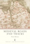 Medieval Roads and Tracks (Shire Archaeology) - Paul Hindle