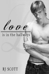 Love Is In The Hallways - RJ Scott