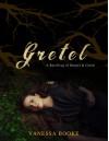 Gretel (A Retelling of Hansel & Gretel) - Vanessa Booke