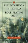 The Evolution of Fantasy Role-Playing Games - Michael J. Tresca