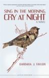 Sing in the Morning, Cry at Night - Barbara J. Taylor, Kaylie Jones