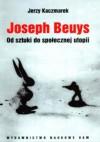 Joseph Beuys. Od sztuki do społecznej utopii - Jerzy Kaczmarek