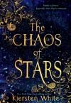 The Chaos of Stars - Kiersten White