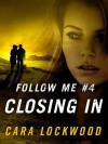 Follow Me #4: Closing In - Cara Lockwood
