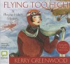 Flying Too High  - Stephanie Daniel, Kerry Greenwood