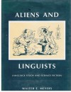 Aliens and Linguists: Language Study and Science Fiction (South Atlantic Modern Language Association award study) - Walter Earl Meyers