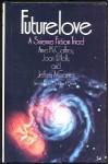 Futurelove: A Science Fiction Triad - Gordon R. Dickson, Anne McCaffrey, J. Hunter Holly, Jeffrey A. Carver