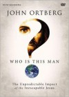 Who Is This Man?: A DVD Study: The Unpredictable Impact of the Inescapable Jesus - John Ortberg