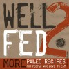 Well Fed 2: More Paleo Recipes for People Who Love to Eat - Melissa Joulwan