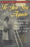 To See You Again: A True Story of Love in a Time of War - 'Betty Schimmel',  'Joyce Gabriel'