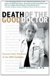 Death of the Good Doctor -- Lessons from the Heart of the AIDS Epidemic - Kate Scannell