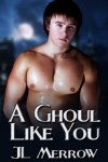 A Ghoul Like You - J.L. Merrow