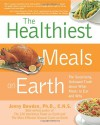 The Healthiest Meals on Earth: The Surprising, Unbiased Truth About What Meals to Eat and Why - Jonny Bowden Ph.D.  C.N.S.