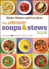 The Ultimate Soups & Stews Book: More Than 400 Satisfying Meals in a Bowl - Better Homes and Gardens