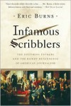Infamous Scribblers: The Founding Fathers and the Rowdy Beginnings of American Journalism - Eric Burns
