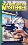Alfred Hitchcock's Solve-Them-Yourself Mysteries - Alfred Hitchcock