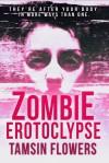 Zombie Erotoclypse - Tamsin Flowers