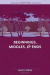 Elements of Fiction Writing - Beginnings, Middles & Ends - Nancy Kress