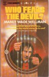 WHO FEARS THE DEVIL - Silver John the Balladeer Book (1) One: O Ugly Bird; One Other; Shiver in the Pines; Old Devlins Was A-Waiting; Desrick of Yandro; Vandy Vandy; Dumb Supper; The Little Black Train; Walk Like a Mountain; On the Hills and Everywhere - Manly Wade Wellman