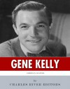 American Legends: The Life of Gene Kelly - Charles River Editors