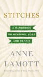 Stitches: A Handbook on Meaning, Hope and Repair - Anne Lamott
