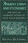 Ancient China and Its Enemies: The Rise of Nomadic Power in East Asian History - Nicola Di Cosmo