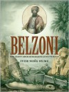 Belzoni: The Giant Archaeologists Love to Hate - Ivor Noël Hume