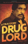 Drug Lord: The Life and Death of a Mexican Kingpin - A True Story - Terrence E. Poppa, Charles Bowden