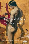 Orpheus: The Song of Life - Ann Wroe