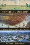 Bienville's Dilemma: A Historical Geography of New Orleans - Richard Campanella