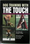 Dog Training with the Touch: Demystifying the Art of Training the Top Working Dog - Tom Rose, Annetta Cheek