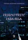 Przechytrzyć Pana Boga - Stefania Jagielnicka-Kamieniecka