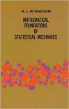 Mathematical Foundations of Statistical Mechanics - A.I. Khinchin, George Gamow, Aleksandr Yakovlevich Khinchin