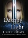 Destiny of the Light: Shadow Through Time 1 - Louise Cusack