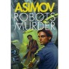 Robots and Murder: The Caves of Steel/ The Naked Sun/ Robots of Dawn - Isaac Asimov
