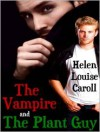 The Vampire And The Plant Guy - Helen Louise Caroll