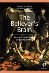 The Believer's Brain: Home of the Religious and Spiritual Mind - Kenneth M Heilman, Russell S Donda