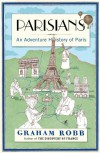 Parisians: An Adventure History of Paris - Graham Robb