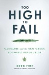 Too High to Fail: Cannabis and the New Green Economic Revolution - Doug Fine