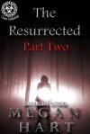 The Resurrected: Part Two - Megan Hart